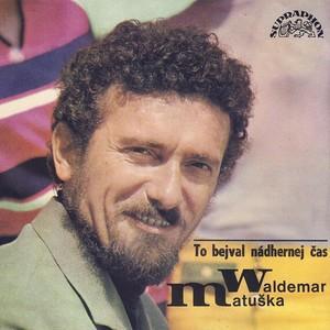Waldemar Matuška - To bejval nádhernej čas (nahrávky z let 1962 - 1978)