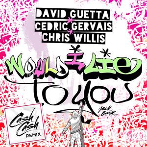 David Guetta, Cédric Gervais, Chris Willis, Cash Cash Would I Lie To You - Cash Cash Remix cover