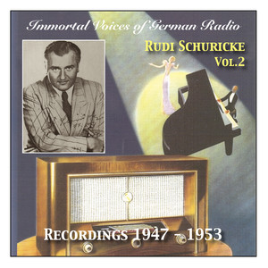 Immortal Voices of German Radio: Rudi Schuricke, Vol. 2 (Recorded 1947 - 1953) album