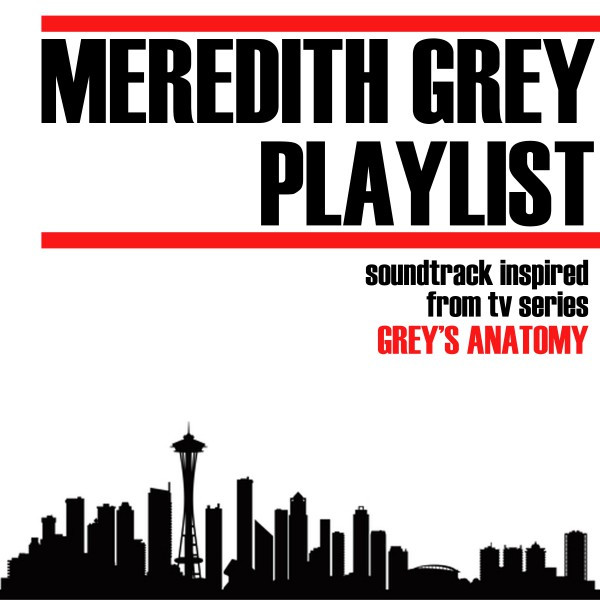Meredith Grey Playlist Soundtrack Inspired From Tv Series Greys