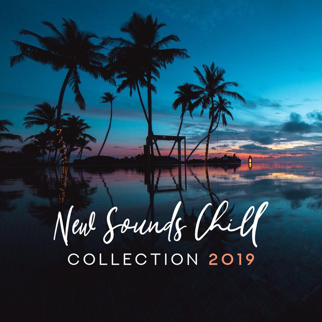 New Sounds Chill Collection 2019: 15 Chillout Low BPM