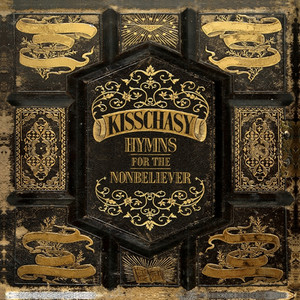 Hymns For The Non Believer - Kisschasy