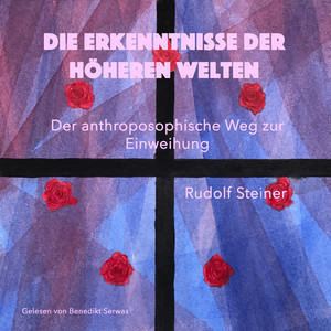 Die Erkenntnisse der höheren Welten (Der anthroposophische Weg zur Einweihung) Audiobook