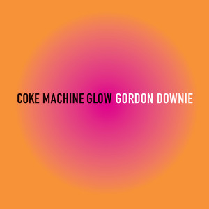 Coke Machine Glow - Gordon Downie