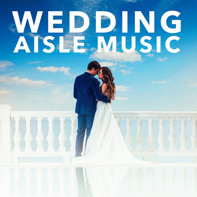 Wedding Aisle Music By Songs For My Wedding On Spotify