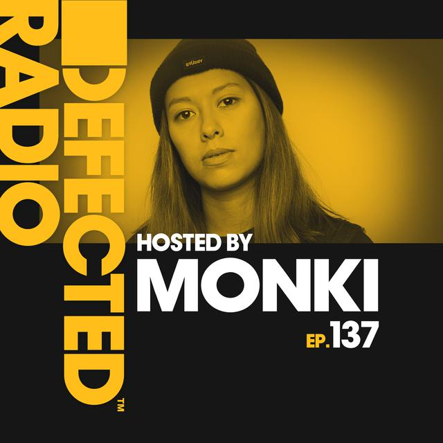 Defected Radio Episode 137 (hosted by Monki)