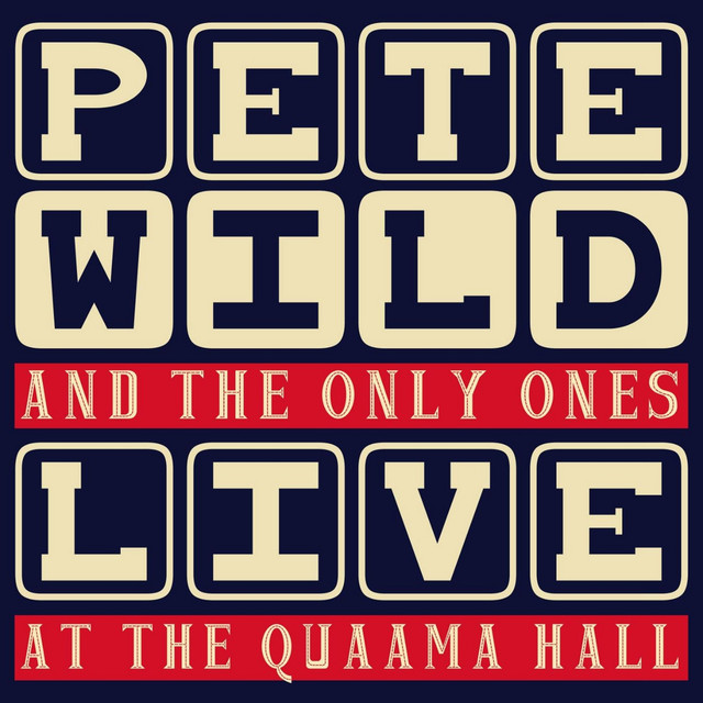 Pete Wild & The Only Ones: Live At the Quaama Hall