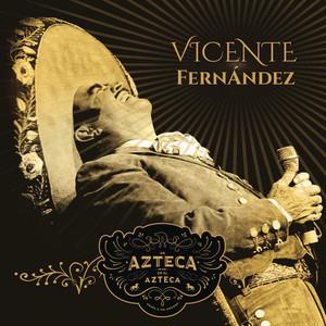 Un Azteca en el Azteca  - Vicente Fernandez