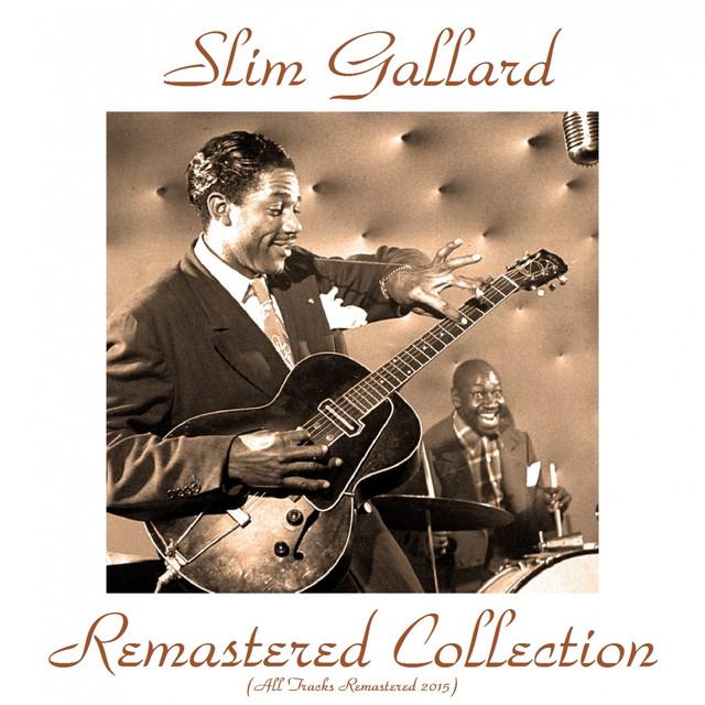 Slim Gaillard Remastered Collection (All Tracks Remastered 2015)