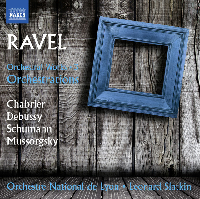 Ravel: Orchestral Works, Vol  3 – Orchestrations by Maurice Ravel on