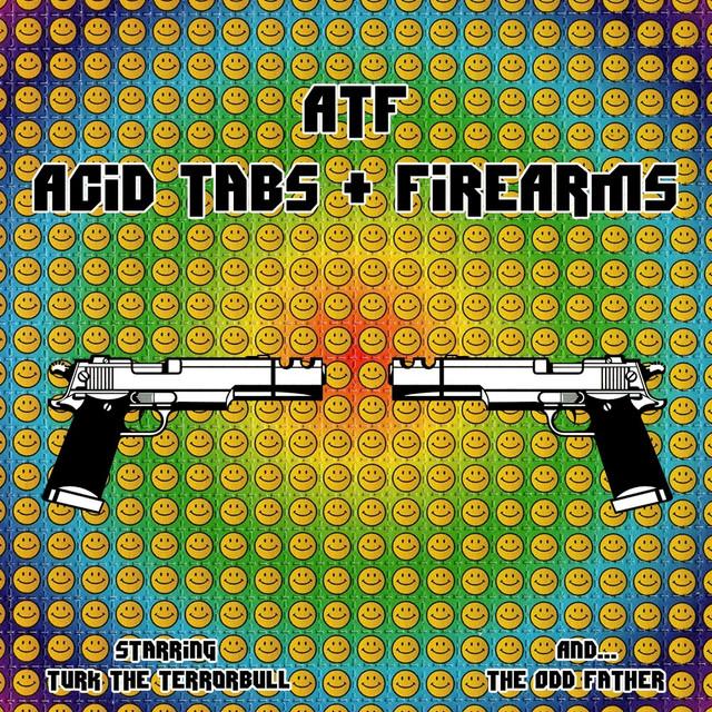 ATF: Acid Tabs & Firearms by Turk The Terrorbull, The Odd