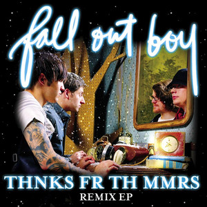 Thnks Fr Th Mmrs Remix EP - Fall Out Boy