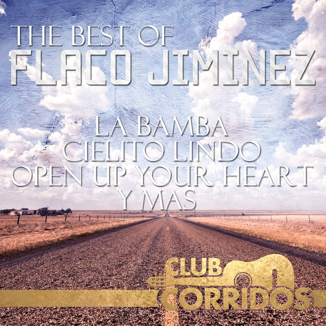 Club Corridos: The Best Of Flaco Jiminez - La Bamba, Cielito Lindo, Open Up Your Heart, Y Mas