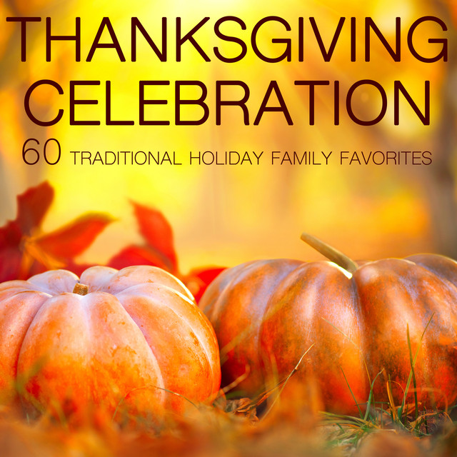 Thanksgiving Celebration: 60 Traditional Holiday Family Favorites