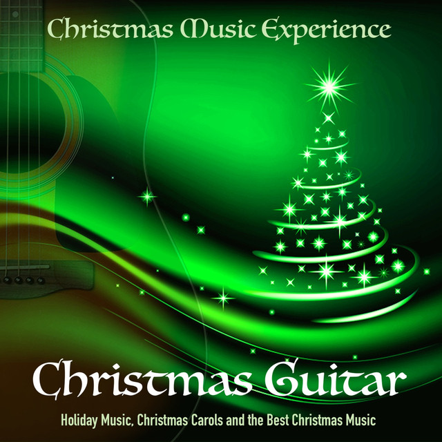 christmas guitar holiday music christmas carols and the best christmas music by christmas music experience on spotify
