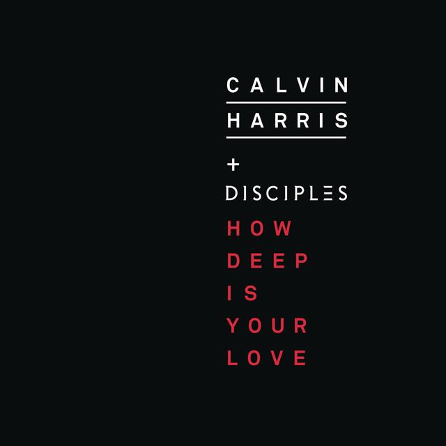 'How deep is your love' Calvin Harris & Disciples