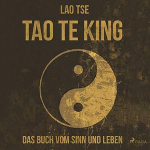 Tao Te King - Das Buch vom Sinn und Leben (Ungekürzt)