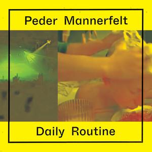 Peder Mannerfelt - Daily Routine