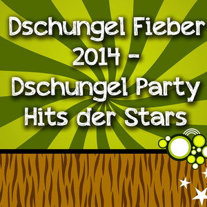 Dschungel Fieber 2014 - Dschungel Party Hits der Stars