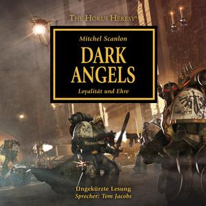 Dark Angels - Loyalität und Ehre - The Horus Heresy 6 (Ungekürzt) Audiobook