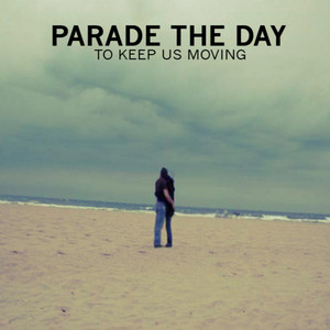 To Keep Us Moving - Parade The Day