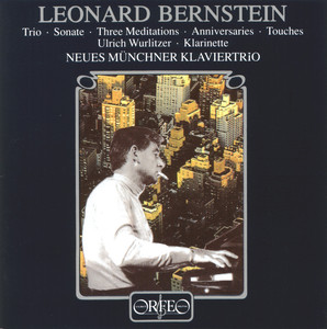 Bernstein: Piano Trio, Clarinet Sonata, 3 Meditations, 13 Anniversaries & Touches
