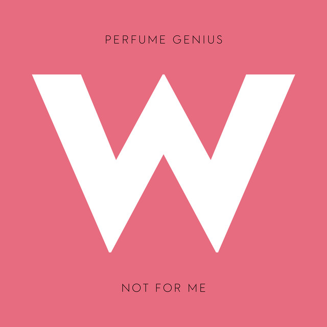 Artwork for Not for Me by Perfume Genius