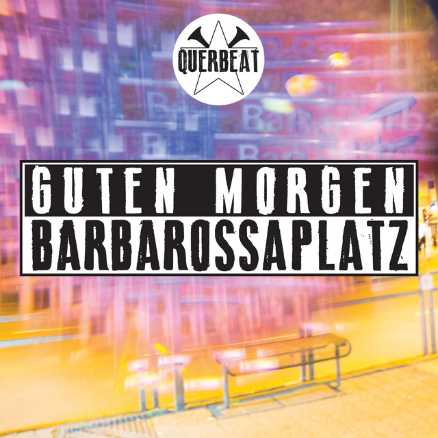 Guten Morgen Barbarossaplatz A Song By Querbeat On Spotify
