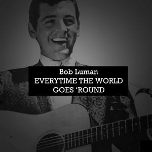 Bob Luman, Everytime the World Goes 'Round album