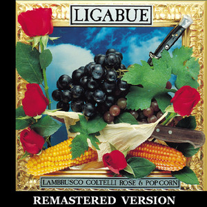 Lambrusco, coltelli, rose & pop corn  - Ligabue