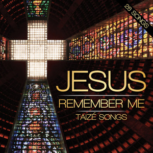 Jesus Remember Me - Taize Songs - Taizé