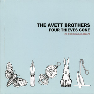 Four Thieves Gone - The Robbinsville Sessions - The Avett Brothers