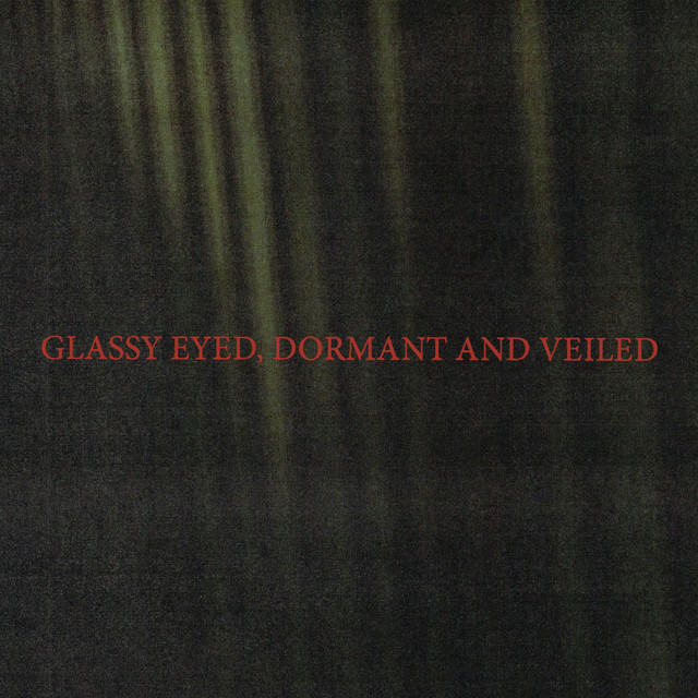 Glassy Eyed, Dormant and Veiled