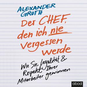 Der Chef, den ich nie vergessen werde (Wie Sie Loyalität und Respekt Ihrer Mitarbeiter gewinnen) Audiobook