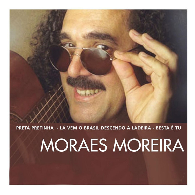 The Essential Moraes Moreira