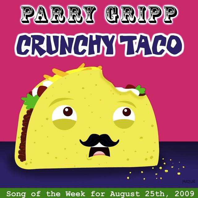 Crunchy Taco by Parry Gripp