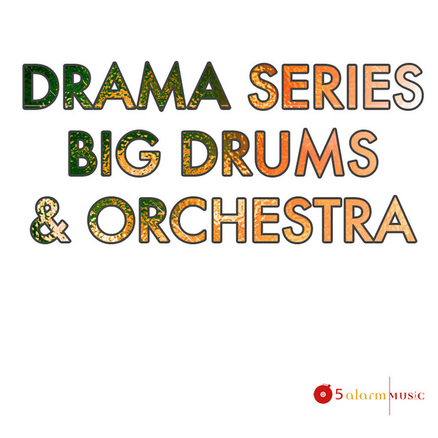 Drama Series Big Drums & Orchestra by 5 Alarm Music on Spotify
