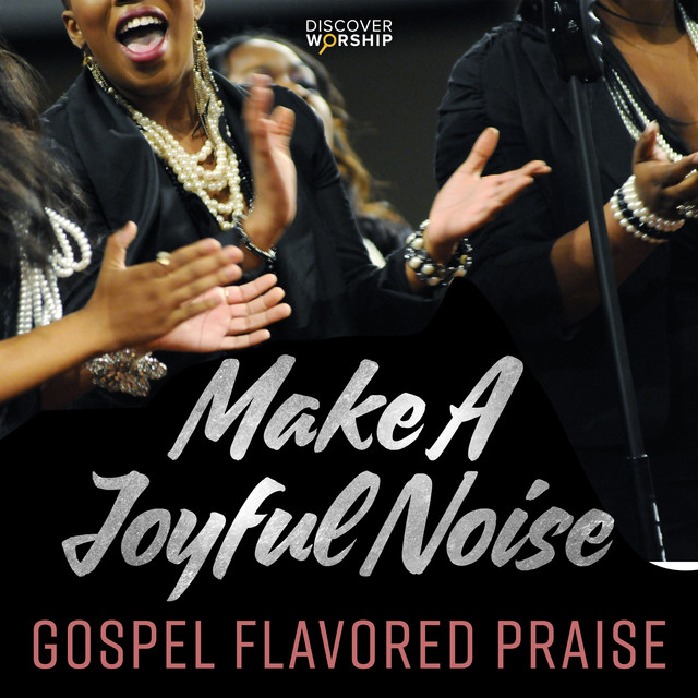 Gospel Flavored Praise: Make a Joyful Noise