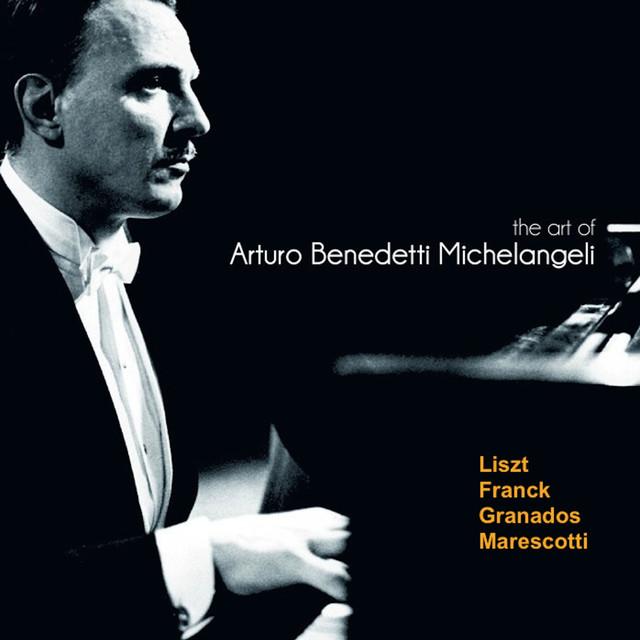 The Art of Arturo Benedetti Michelangeli: Liszt, Franck, Granados, Marescotti