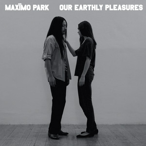 Our Earthly Pleasures - Maximo Park