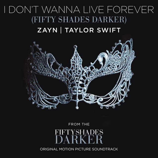 "I Don't Wanna Live Forever (Fifty Shades Darker) - From ""Fifty Shades Darker (Original Motion Picture Soundtrack)"""