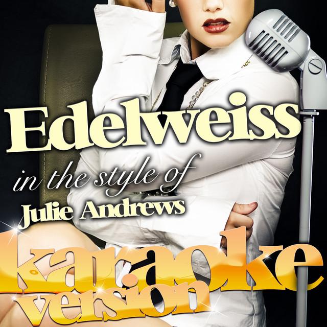 Edelweiss (In the Style of Julie Andrews) [Karaoke Version