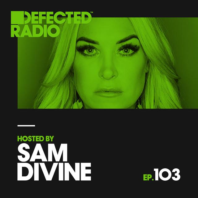 Defected Radio Episode 103 (hosted by Sam Divine)