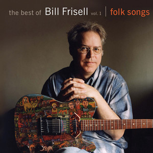 The Best of Bill Frisell, Volume 1: Folk Songs (Nonesuch store edition)