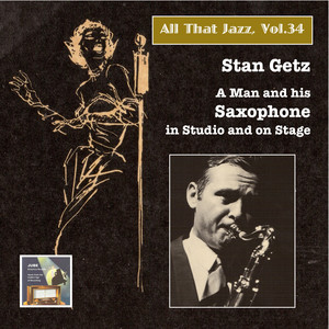 All That Jazz, Vol. 34: Stan Getz – A Man and His Saxophone in Studio and on Stage (2015 Digital Remaster) album