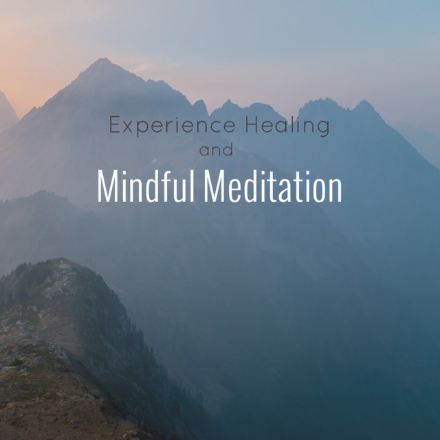 Experience Healing and Mindful Meditation