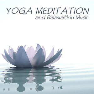 Yoga Meditation and Relaxation Music