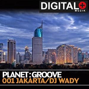 Planet Groove 001 Jakarta By DJ Wady Albumcover