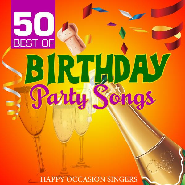 50 Best of Birthday Party Songs by Happy Occasion Singers on Spotify
