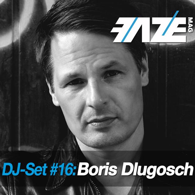 Faze DJ Set #16: Boris Dlugosch by Boris Dlugosch on Spotify